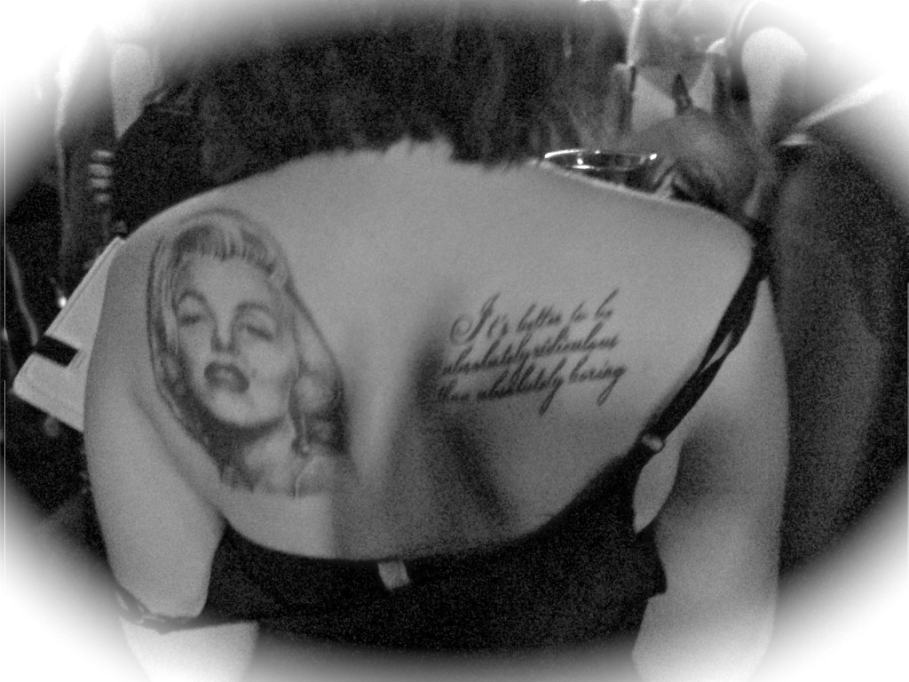 "A tattoo of Marilyn Monroe and one of her ""Marilynisms"" ""It's better to be absolutely ridiculous than absolutely boring."""
